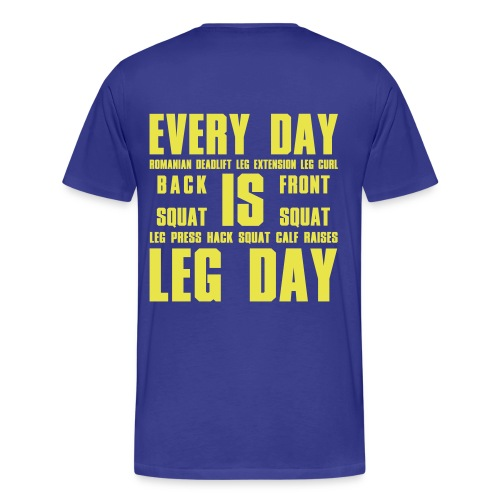 EVERY DAY IS LEG DAY STRONGMAN SWEDEN T-SHIRT - Men's Premium T-Shirt