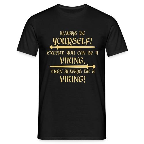 Always be a Viking - Männer T-Shirt
