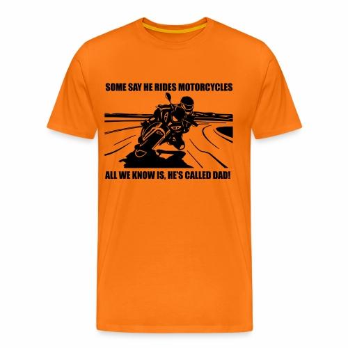 Some say he rides Motorcycles - Men's Premium T-Shirt