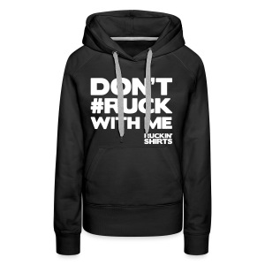 Don't Ruck With Me - Women's Premium Hoodie
