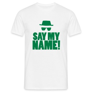 Say my name! - Mannen T-shirt