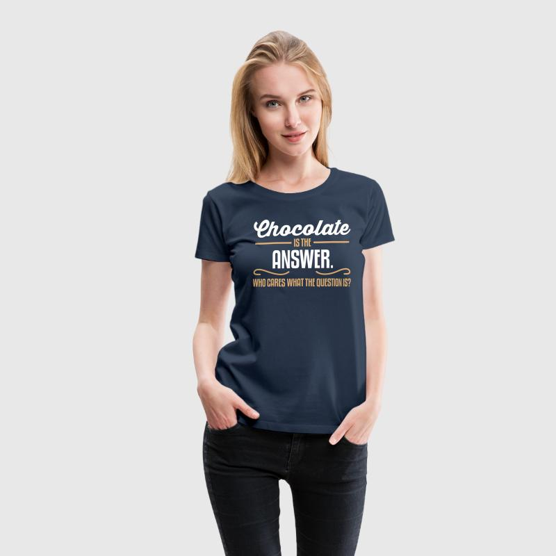 Chocolate is the answer. No matter the question is Tee shirts - T-shirt Premium Femme