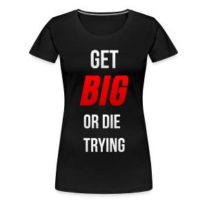 Get Big or Die Trying Womens Tee - Women's Premium T-Shirt