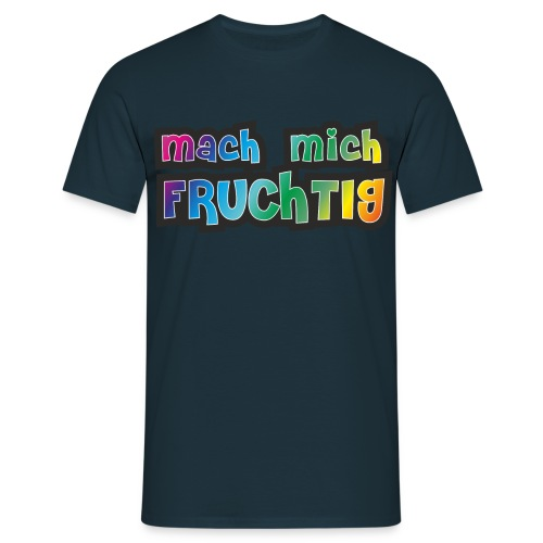 mach mich FRUCHTIG - Männer T-Shirt