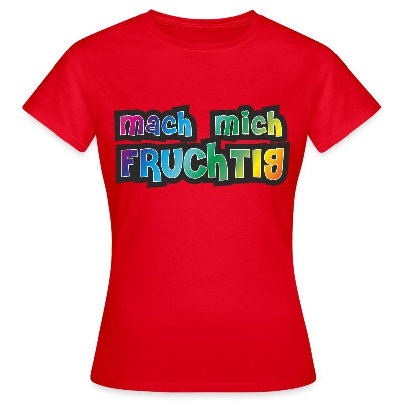 mach mich FRUCHTIG G - Frauen T-Shirt