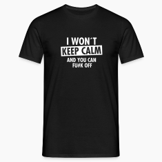 I Won´t Keep Calm And You Can Fu#K Off Koszulki