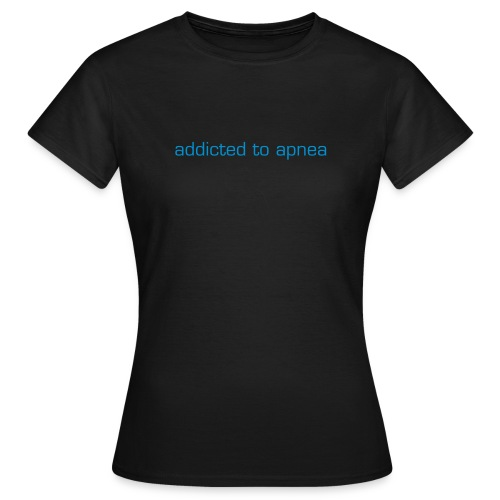 addicted to apnea - Women's T-Shirt