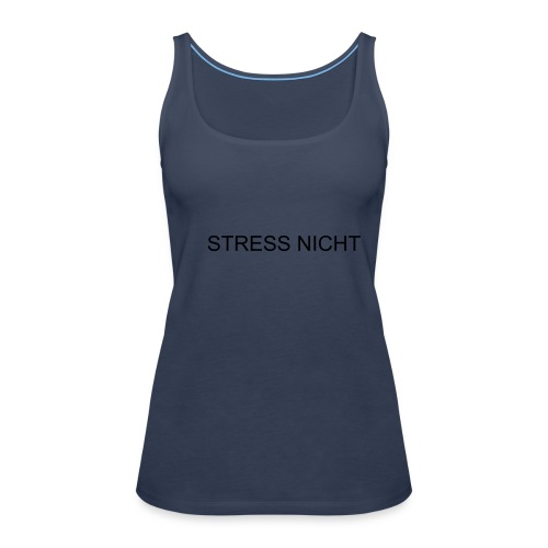 Girlie-T-Shirt STRESS NICHT! - Frauen Premium Tank Top