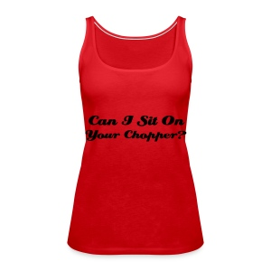 Can I Sit On Your Chopper - Women's Premium Tank Top