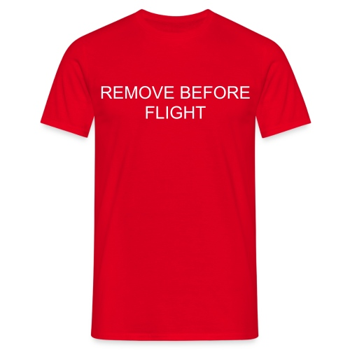 Remove Before Flight - Männer T-Shirt