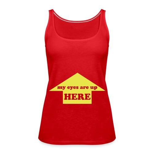 My eyes are up here girl's top - Women's Premium Tank Top