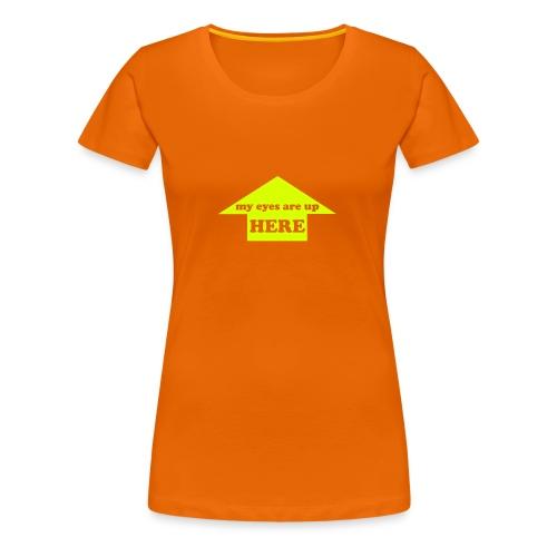 My eyes are up here! - Frauen Premium T-Shirt