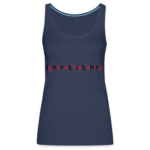 Ignore this tshirt - Women's Premium Tank Top