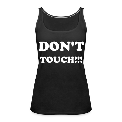 DON'T TOUCH!!! - Frauen Premium Tank Top