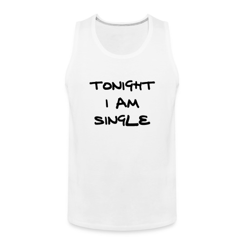 Tonight I'm single - Men's Premium Tank Top