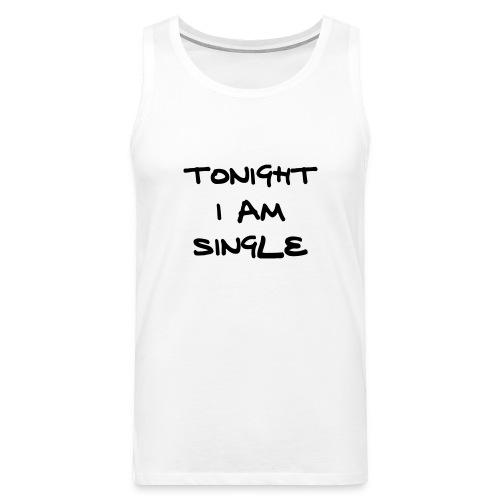 Tonight I'm single - Men's Premium Tank Top