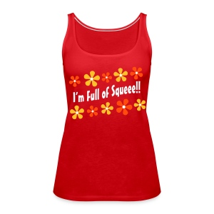 I'm Full of Squeee!! Top - Women's Premium Tank Top
