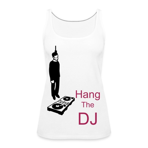 Hang The DJ womans vest  - Women's Premium Tank Top