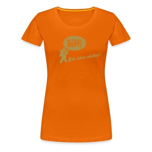 Die Pflicht ruft! Ich höre nichts! - Frauen Premium T-Shirt