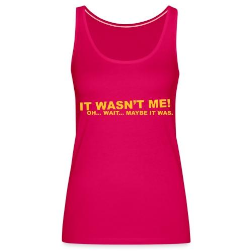 It Wasn't Me!  - Women's Premium Tank Top