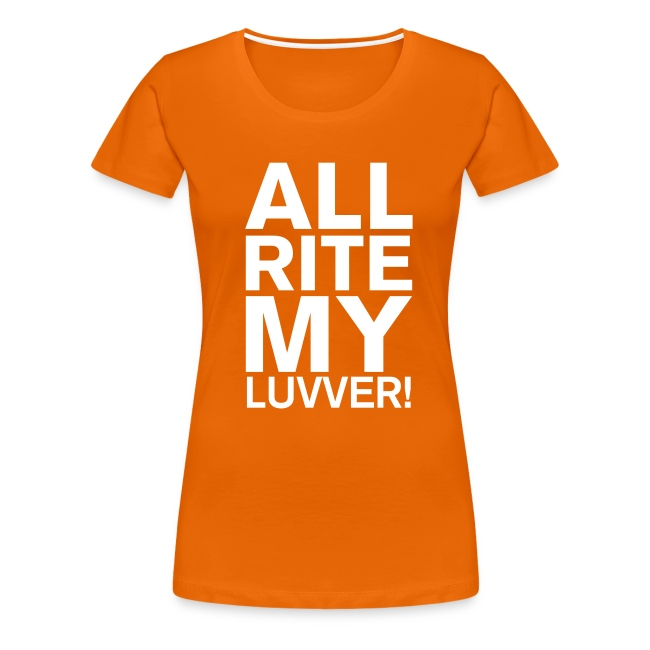 ALL RITE MY LUVVER! T-shirt