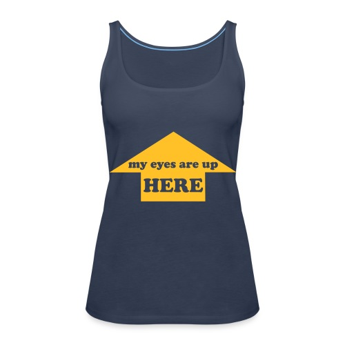 eyes are up here! - Women's Premium Tank Top
