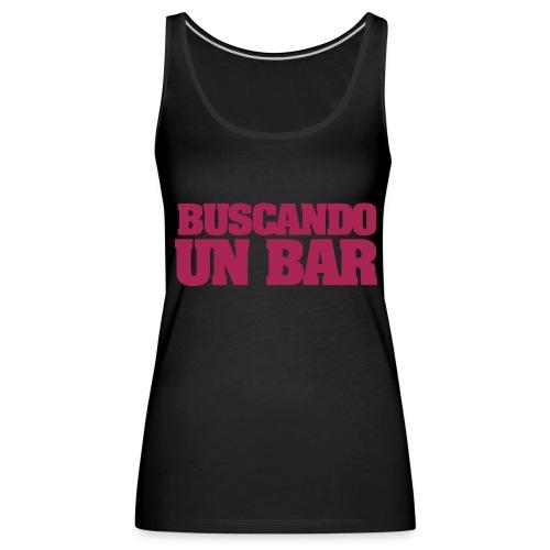 buscando un bar - Camiseta de tirantes premium mujer