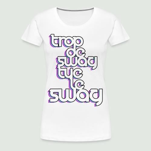 trop de swag femme - T-shirt Premium Femme