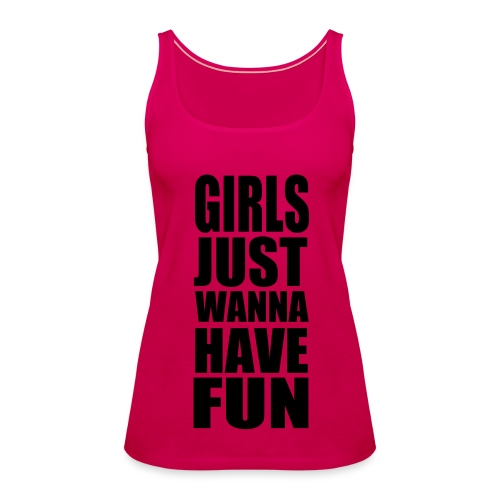 Girls just wanna have fun <3 - Women's Premium Tank Top