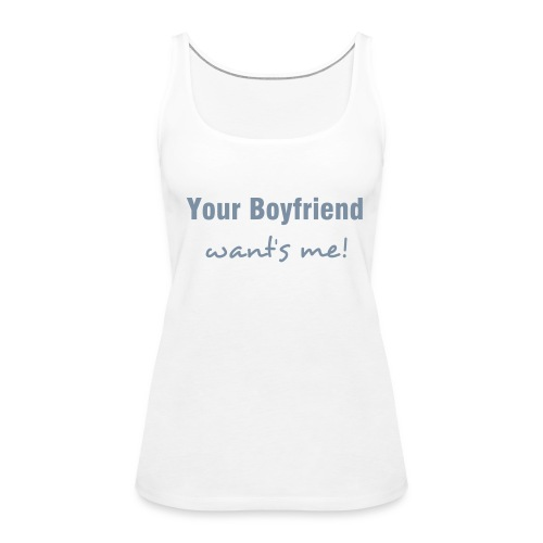 Your Boyfriend… - Frauen Premium Tank Top