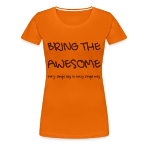Bring The Awesome G - T-shirt Premium Femme