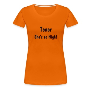 Tenor she's so high T-shirt - Women's Premium T-Shirt