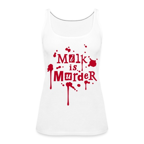 Womens Tank-Top 'MILK is Murder' W - Frauen Premium Tank Top