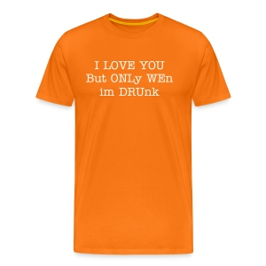 i love u wen im drunk - humor - Men's Premium T-Shirt