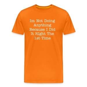 do it right the 1st time - humor - Men's Premium T-Shirt