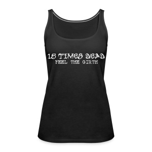 15 Times Dead Ladies Sleeveless with Backprint - Women's Premium Tank Top