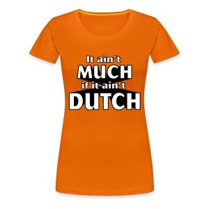 It ain't much, if it ain't dutch - Vrouwen Premium T-shirt