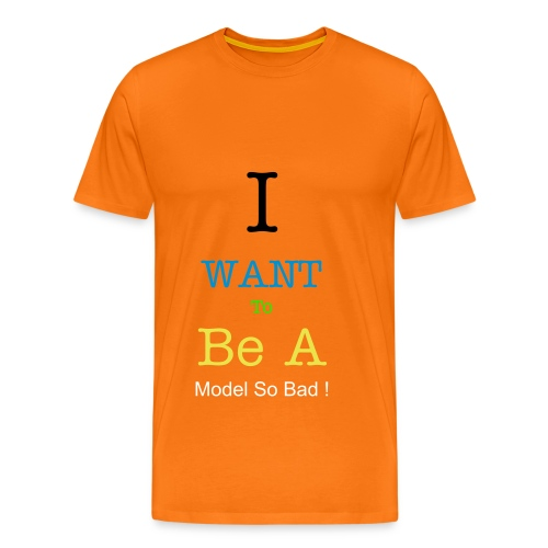 I WANT TO BE A MODEL SO BAD T - SHIRT - Men's Premium T-Shirt