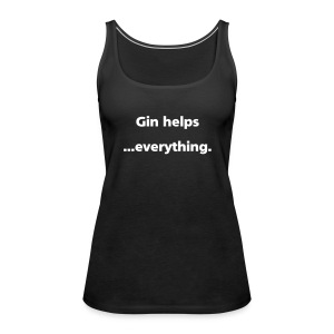 VEST TOP: Gin helps everything - Women's Premium Tank Top