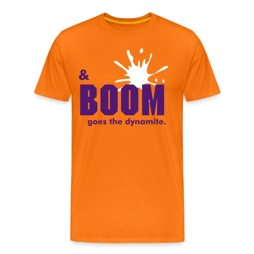 And Boom Goes The Dynamite - Men's Premium T-Shirt