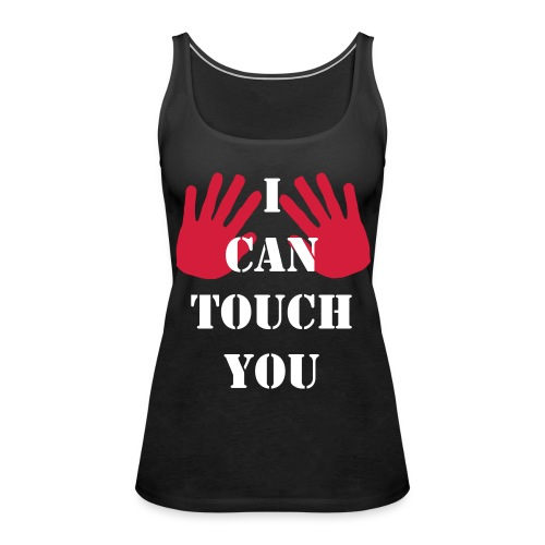 I can touch you - Frauen Premium Tank Top