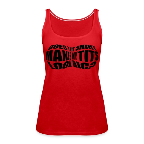 'Does This Make My Tits Look Big' Top - Women's Premium Tank Top