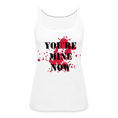 You're Mine Now - DEXTER white letter tank - Women's Premium Tank Top