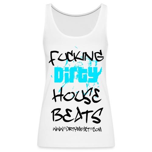 WOMAN - f***ing Dirty House Beats - Frauen Premium Tank Top