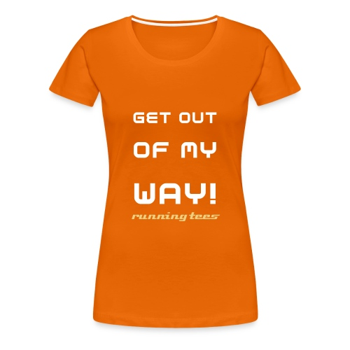 Get out of my way (Women's Classic T) - Women's Premium T-Shirt