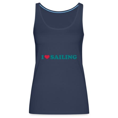 Frauen TopI Love Sailing  - Frauen Premium Tank Top