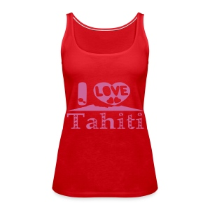 T-shirt I LOVE TAHITI - Women's Premium Tank Top