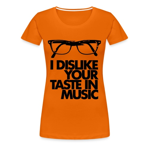Dislike Your Music - Frauen Premium T-Shirt