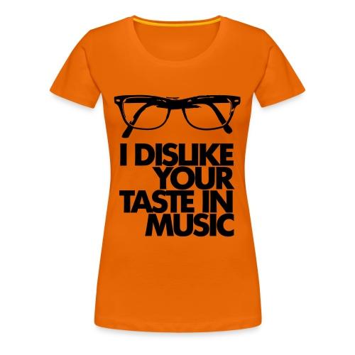 Dislike Your Music - Frauen Premium T-Shirt