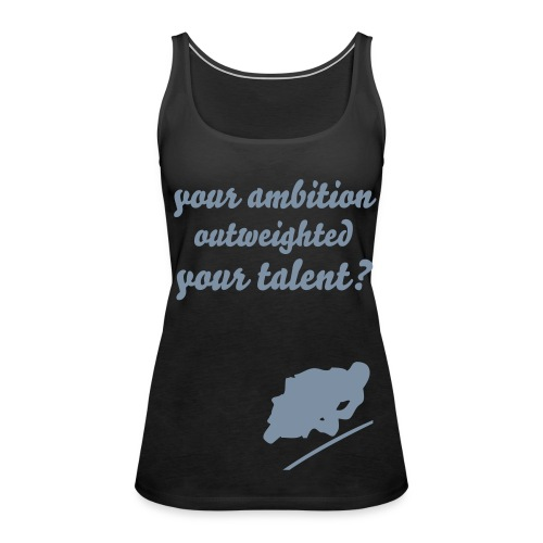 your ambition - Women's Premium Tank Top
